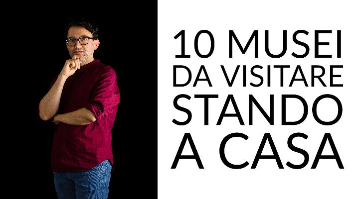 10 musei da visitare stando a casa
